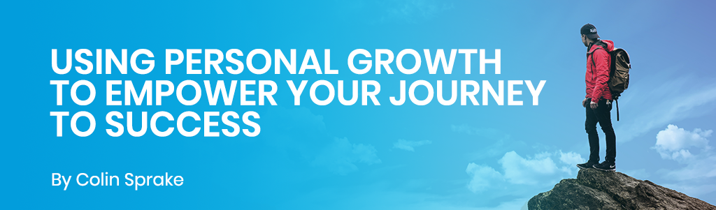 Using Personal Growth to Empower Your Journey to Success by Colin Sprake
